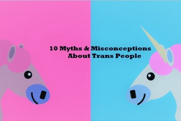Top 10 Myths and Misconceptions About Trans People