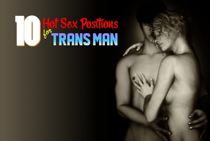10 Steaming Hot Sex Positions for Trans Men on Testosterone