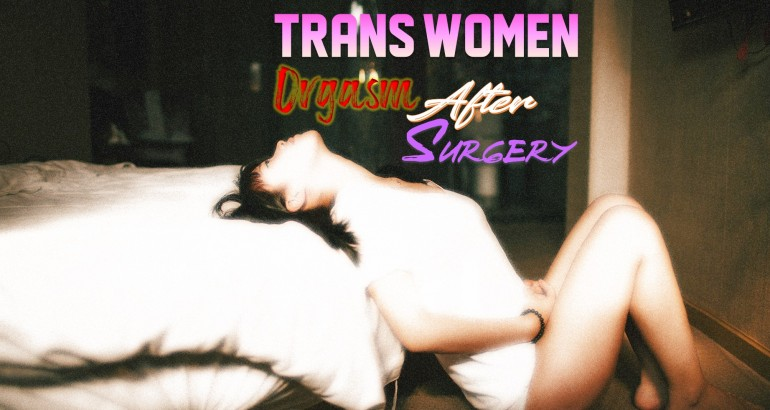 Trans Women Have an Orgasm After Surgery
